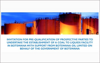 INVITATION FOR PRE-QUALIFICATION OF PROSPECTIVE PARTIES TO UNDERTAKE THE ESTABLISHMENT OF A COAL TO LIQUIDS FACILITY IN BOTSWANA WITH SUPPORT FROM BOTSWANA OIL LIMITED ON BEHALF OF THE GOVERNMENT OF BOTSWANA